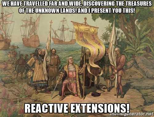 Early settlers did indeed discover Reactive Extensions and brought them back to the mainland.